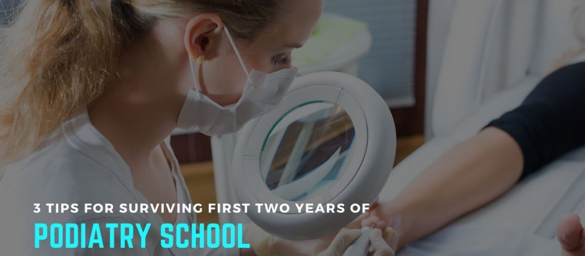 3 Tips for Surviving First Two Years of Podiatry School