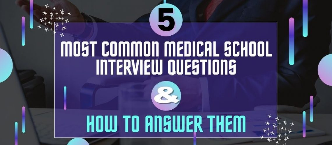 5 Most Common Medical School Interview Questions and How To Answer Them