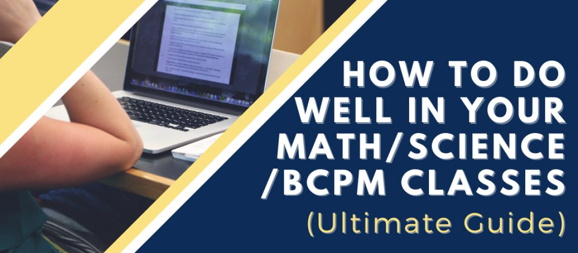 How to Do Well In Your Math Science BCPM Classes (Ultimate Guide)