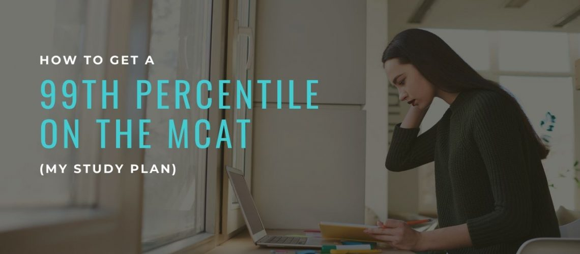 How to Get A 99th Percentile On the MCAT (My Study Plan)